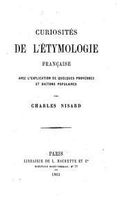 Curiosités de l'ètymologie française avec l'explication de quelques proverbes et dictons populaires par Charles Nisard