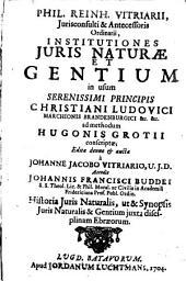 Institutiones juris naturae et gentium, ad methodum Hug. Grotii conscriptae: Volume 1