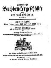 Augsburgs Buchdruckergeschichte: nebst den Jahrbüchern derselben. Vom Jahre 1501 bis auf das Jahr 1530, Band 2