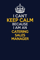I Can't Keep Calm Because I Am an Catering Sales Manager