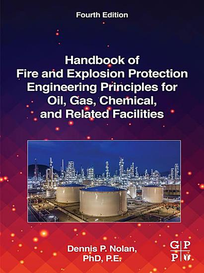 Handbook of Fire and Explosion Protection Engineering Principles for Oil  Gas  Chemical  and Related Facilities PDF