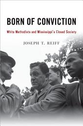 Born of Conviction: White Methodists and Mississippi's Closed Society