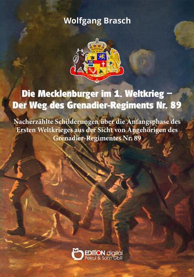 Die Mecklenburger im 1  Weltkrieg     Der Weg des Grenadier Regiments Nr  89 PDF