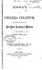 Essay on cholera infantum, for which the prize of the New York academy of medicine was awarded, March 5th, 1856