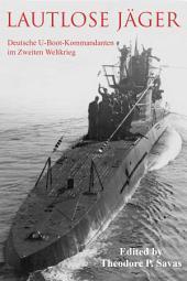 Lautlose JŠger: Deutsche U-Boot-Kommandanten im Zweiten Weltkrieg