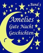 Amelies Gutenachtgeschichten 3: 7 schöne Gutenachtgeschichten zum Vorlesen