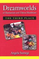 Dreamworlds of Shamanism and Tibetan Buddhism