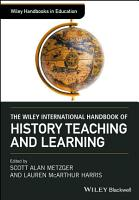 The Wiley International Handbook of History Teaching and Learning PDF