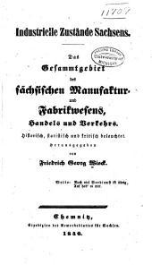 Industrielle zustände Sachsens: Das gesammtgebiet des sächsischen manufaktur-und fabrikwesens, handels und verkehrs. ...