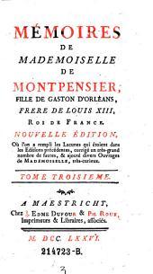 Memoires de Mademoiselle ... fille de gaston d'Orleans, frere de Louis XIII: Volume 3