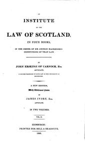 An Institute of the Law of Scotland: In Four Books : in the Order of Sir George Mackenzie's Institutions of that Law, Volume 2