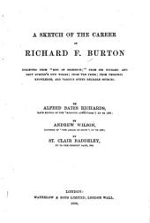"A Sketch of the Career of Richard F. Burton: Collected from ""Men of Eminence;"" from Sir Richard and Lady Burton's Own Works; from the Press; from Personal Knowledge, and Various Other Reliable Sources"