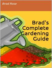 Brad's Complete Gardening Guide