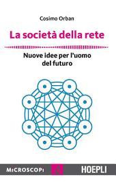 La società della rete: Nuove idee per l'uomo del futuro