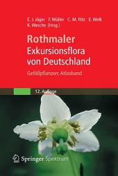 Rothmaler - Exkursionsflora von Deutschland, Gefäßpflanzen: Atlasband: Ausgabe 12