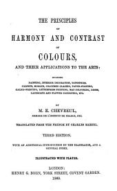 The Principles of Harmony and Contrast of Colours, and Their Applications to the Arts: Including Painting, Interior Decoration, Tapestries, Carpets, Mosaics, Coloured Glazing, Paper-staining, Calico-printing, Letterpress Printing, Map-colouring, Dress, Landscape and Flower Gardening, Etc
