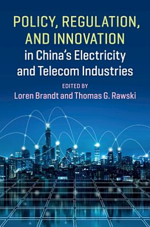 Policy  Regulation and Innovation in China s Electricity and Telecom Industries PDF