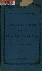 History, Organization, and Legal Proceedings, Relative to the Pittsburgh, Fort Wayne & Chicago Railway Company
