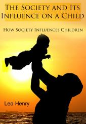 The Society and Its Influence on a Child: How Society Influences Children