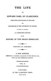 The Life of Edward, Earl of Clarendon: In which is Included a Continuation of His History of the Grand Rebellion, Volume 2
