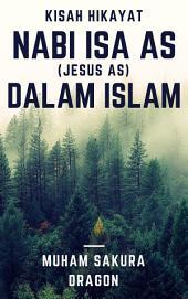 Kisah Hikayat Nabi Isa AS (Jesus AS) Dalam Islam