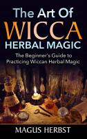 The Art of Wicca Herbal Magic PDF