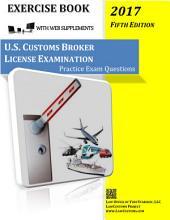 U.S. Customs Broker License Examination Practice Exam Questions (5th Ed. 2017): Exercise Book