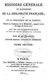 Histoire générale et raisonnée de la diplomatie française: ou de la politique de la France, depuis la fondation de la monarchie, jusqu'à la fin du règne de Louis XVI; avec des tables chronologiques de tous les traités conclus par la France