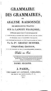 Grammaire des grammaires: ou Analyse raisonnée des meilleurs traités sur la langue franc̜oise ...