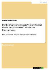 Der Beitrag von Corporate Venture Capital für die Innovationskraft klassischer Unternehmen.: Eine Analyse am Beispiel der Automobilindustrie