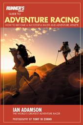 Runner's World Guide to Adventure Racing: How to Become a Successful Racer and Adventure Athlete