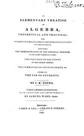 An Elementary Treatise on Algebra, Theoretical and Practical: With Attempts to Simplify Some of the More Difficult Parts of the Science ... Intended for the Use of Students