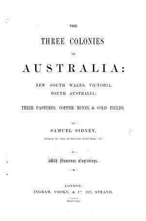 The Three Colonies of Australia  New South Wales  Victoria  South Australia  Their Pastures  Copper mines  and Gold Fields      With Numerous Engravings