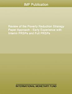 Review of the Poverty Reduction Strategy Paper Approach   Early Experience with Interim PRSPs and Full PRSPs PDF