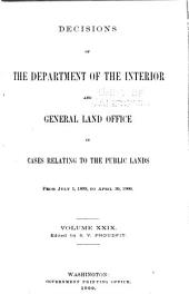 Decisions of the Department of the Interior and the General Land Office in Cases Relating to the Public Lands: Volume 29
