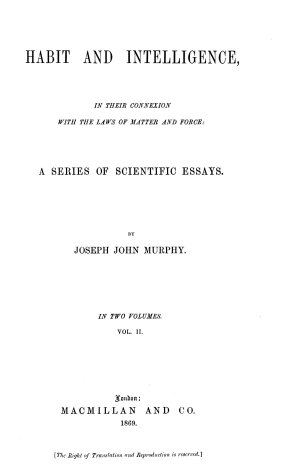Habit and Intelligence in Their Connexion with the Laws of Matter and Force  a Series of Scientific Essays
