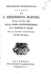 Orazione panegirica ad onore di S. Defendente martire recitata nell'anno 1798. nella chiesa archipresbiterale di S. Martino di Lupari della diocesi treviciana con note dell'autore