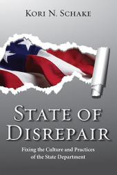 State of Disrepair: Fixing the Culture and Practices of the State Department