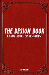 The Design Book: A Guide Book for Designers