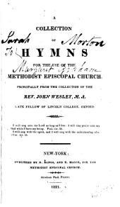 A Collection of Hymns for the Use of the Methodist Episcopal Church: Principally from the Collection of the Rev. John Wesley ...