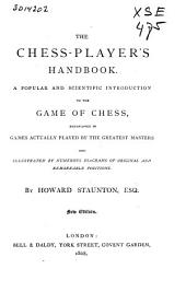 The Chess-player's Handbook: A Popular and Scientific Introduction to the Game of Chess, Exemplified in Games Actually Played by the Greatest Masters, and Illustrated by Numerous Diagrams of Original and Remarkable Positions