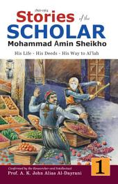 Stories of the Scholar Mohammad Amin Sheikho - Part One: His Life, His Deeds, His Way to Al'lah