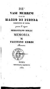 De' vasi murrini e di un masso di pietra esistente in Roma presso il signor Sebastiano Rolli memoria di Faustino Corsi romano