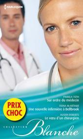 Sur ordre du médecin - Une nouvelle infirmière à Bellbrook - Le voeu d'un chirurgien: (promotion)