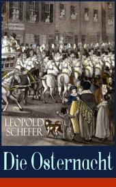 Die Osternacht (Vollständige Ausgabe: Band 1&2): Historischer Roman - Das Schicksal einer Familie