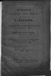 Romanism against the Bible: the substance of a Sermon [on 2 Tim. iii. 15-17] preached Dec. 17. 1848, in consequence of the burning of a copy of the Authorized Version of the New Testament by a Priest of the Church of Rome