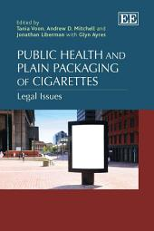 Public Health and Plain Packaging of Cigarettes: Legal Issues