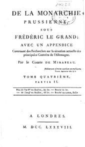 De la monarchie prussienne, sous Frédéric le Grand: avec un appendice contenant des recherches sur la situation actuelle des principales contrées de l'Allemagne, Volume4,Partie2