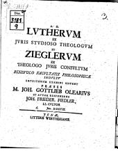 Lutherum ex iuris studioso theologum et Zieglerum ex theologo iuris consultum ... sistit