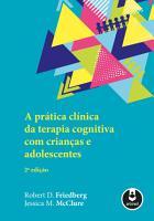 A Pr  tica Cl  nica da Terapia Cognitiva com Crian  as e Adolescentes   2 ed  PDF
